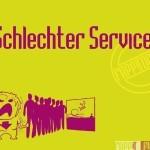 Schelchter Service, Kein Service, Mieser Service